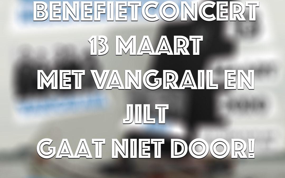 Benefietconcert 13 maart met Vangrail en Jilt gaat niet door!